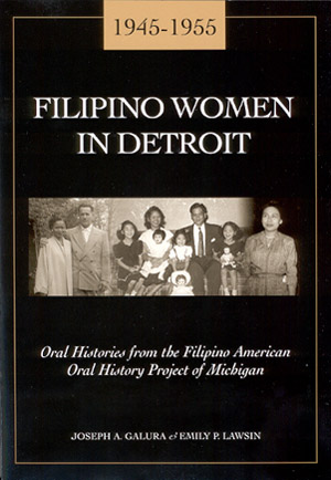 Filipino Women in Detroit: 1945-1955, Oral Histories from the Filipino American Oral History Project of Michigan